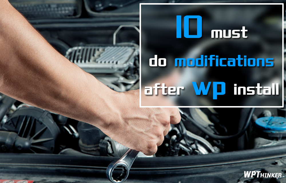 10-modifications-you-should-do-after-installing-wordpress