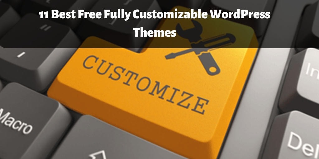 11 Best Free Fully Customizable WordPress Themes For 2019
