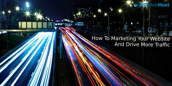 How To Marketing Your Website And Drive More Traffic