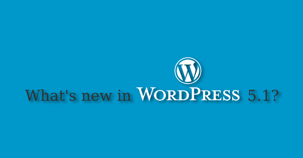 What's New in WordPress 5.1