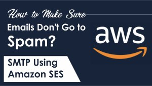 How to Make Sure Emails Don't Go to Spam? SMTP Using Amazon SES