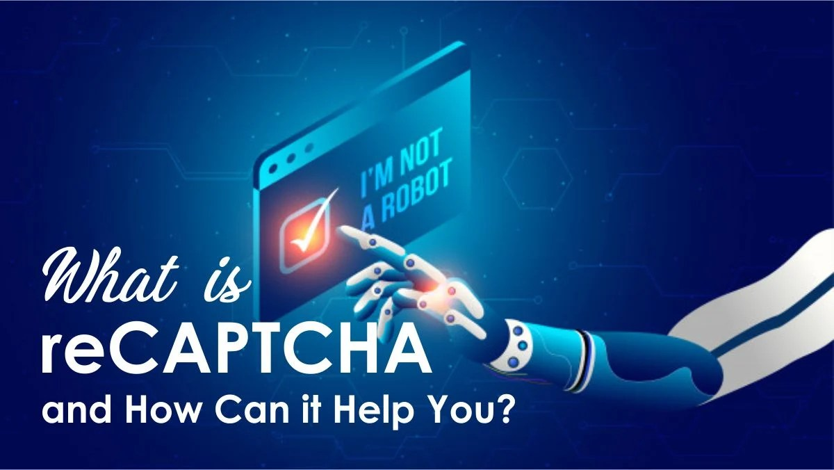 What is reCAPTCHA and How Can it Help You?