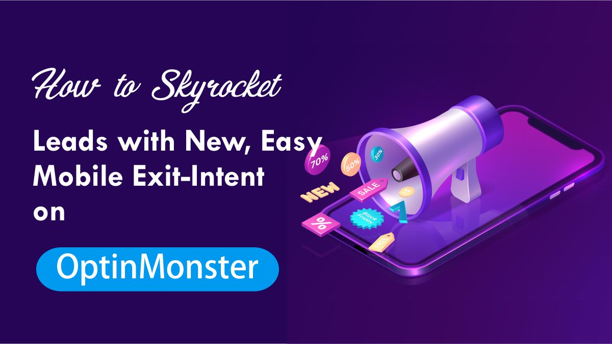 How to Skyrocket Leads with New, Easy Mobile Exit-Intent on OptinMonster