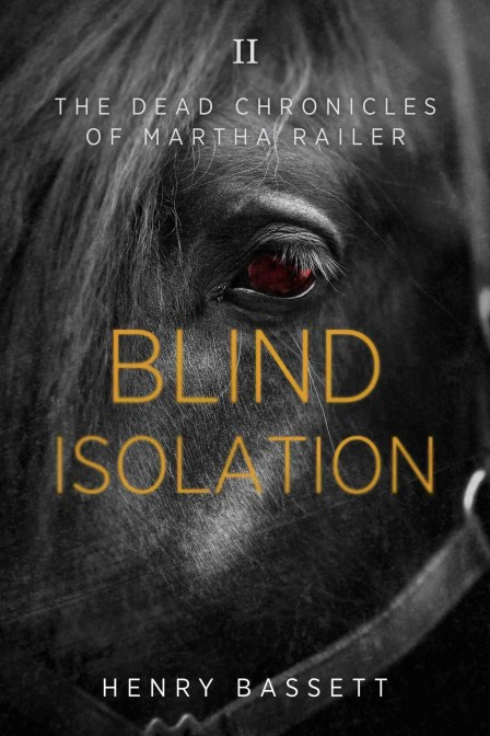 Blind Isolation (The Dead Chronicles of Martha Railer) by Henry Bassett
