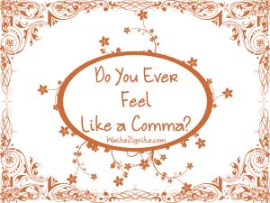 do-you-ever-feel-like-a-comma