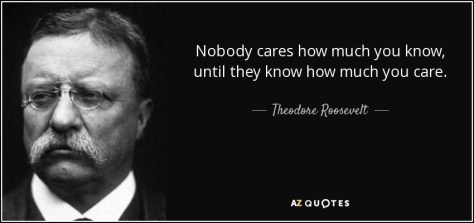 """AZQuote image of Teddy Roosevelt quote """"Nobody cares how much you know until they know how much you care."""""""