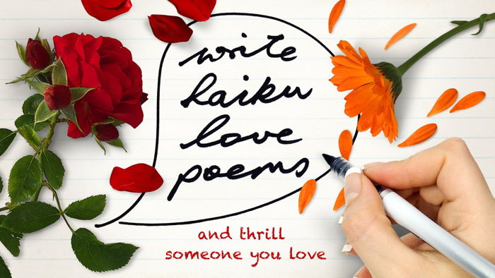 Write haiku love poems and thrill someone you love