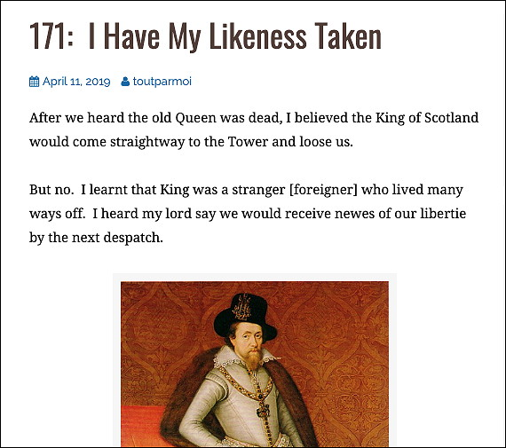 171: I have my likeness taken. After we heard the old Queen was dead, I believed the King of Scotland would come straightway to the Tower and Loose us.