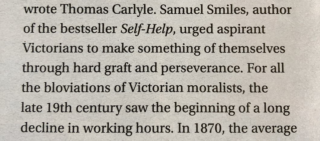 text: wrote Thomas Carlisle. [...] For all the bloviations of Victorian moralists, the late 19th century saw the beginning of a long decline in working hours. [...]
