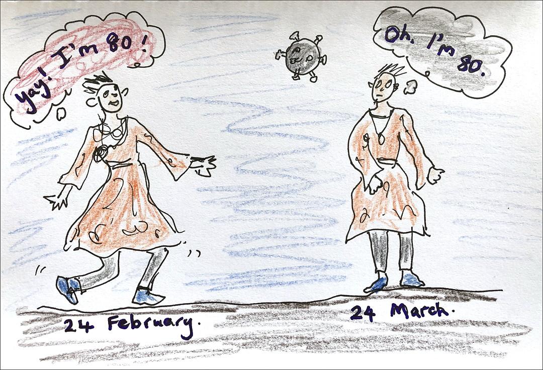 "Cartoon. Joyful woman saying ""Yay! I'm 80!"" on 24 February. A coronovirus above. Same woman on 24 March thinking, ""Oh. I'm 80."""