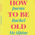 Book cover: HOW TO BE OLD poems Rachel McAlpine
