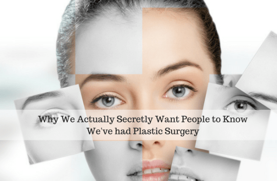 Why We Actually Secretly Want People to Know We've had Plastic Surgery