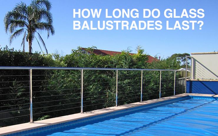 How long do glass balustrades last