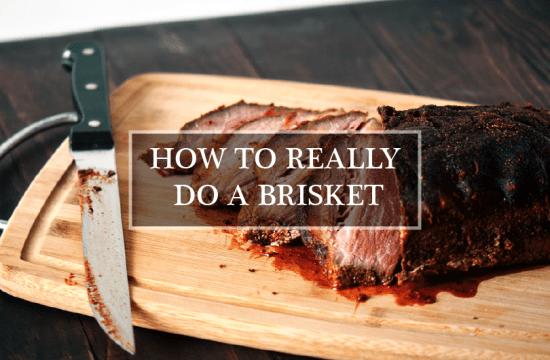 HOW TO REALLY DO A BRISKET