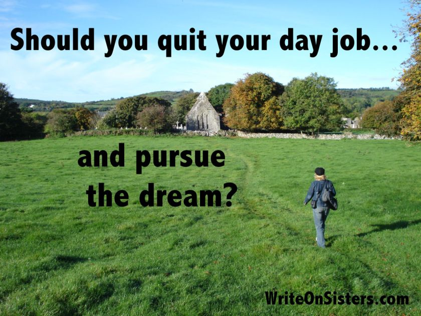 Quit day job and pursue dream