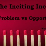 The Inciting Incident: Problem vs Opportunity