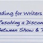 Reading for Writers 101: Resolving a Disconnect Between Show & Tell