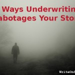 7 Ways Underwriting Sabotages Your Story