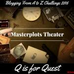 Masterplots Theater: Q is for Quest