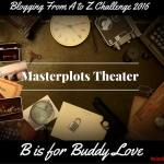 Masterplots Theater: B is for Buddy Love