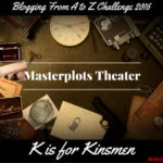 Masterplots Theater: K is for Kinsmen