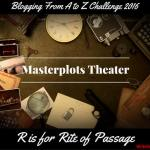 Masterplots Theater: R is for Rite of Passage