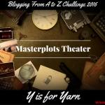 Masterplots Theater: Y is for Yarn