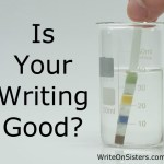 How to Tell if Your Writing is Good
