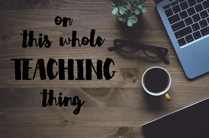 "On ""this whole teaching thing"""