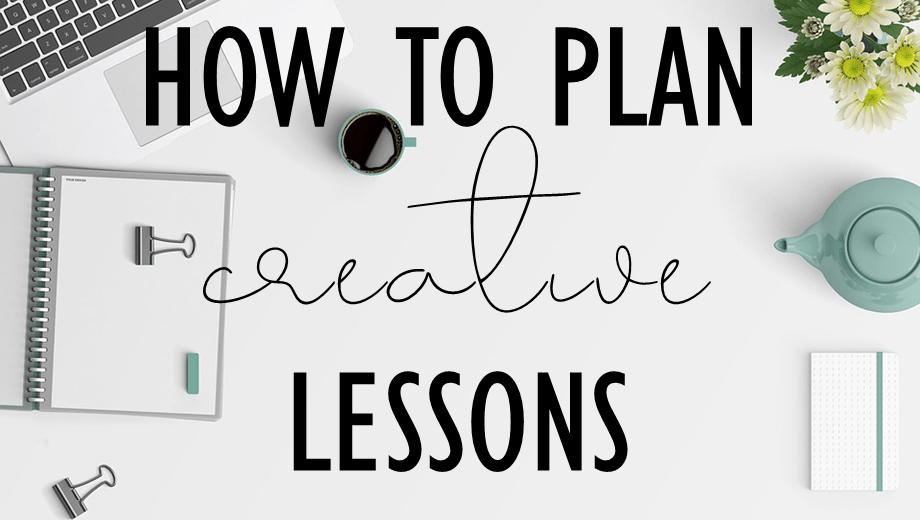 How to plan creative lessons