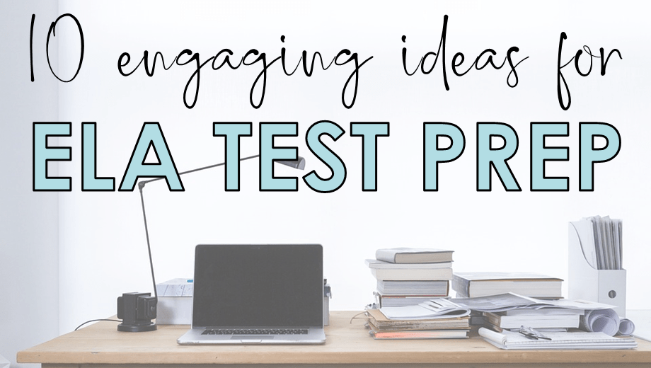 10 Engaging Ideas for ELA Test Prep