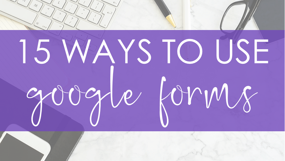 15 Ways to Use Google Forms