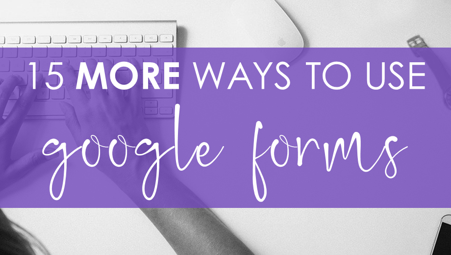 15 MORE Ways to Use Google Forms