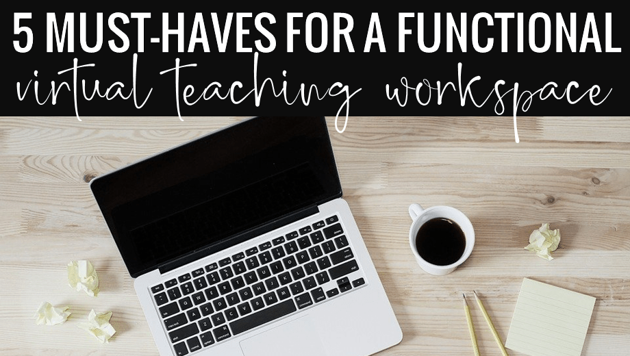 5 Must-Haves for a Virtual Teaching Workspace