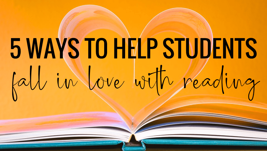 5 Ways to Help Your Students Fall in Love with Reading