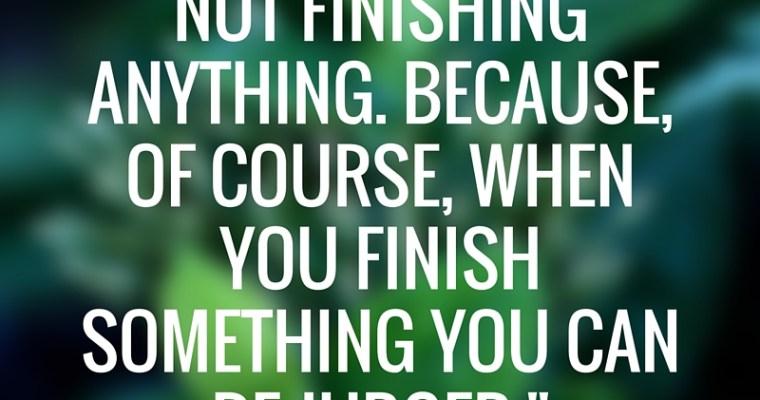 Fear of Finishing