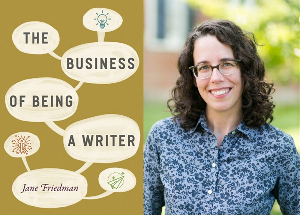 The Business of Being a Writer (Jane Friedman's book, and the actual thing…!)