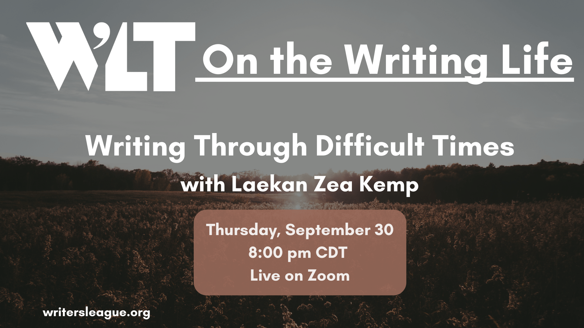 WLT On the Writing Life Writing Through Difficult Times with Laekan Zea Kemp Thursday, September 30 8:00 PM CDT live on Zoom