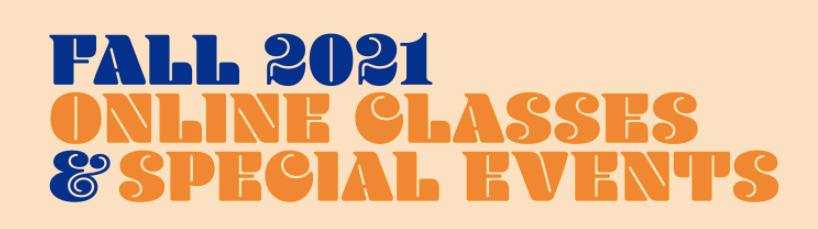 Fall 2021 Online Classes & Special Events