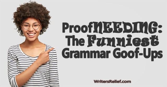 ProofNEEDING: The Funniest Grammar Goof-Ups! | Writer's Relief