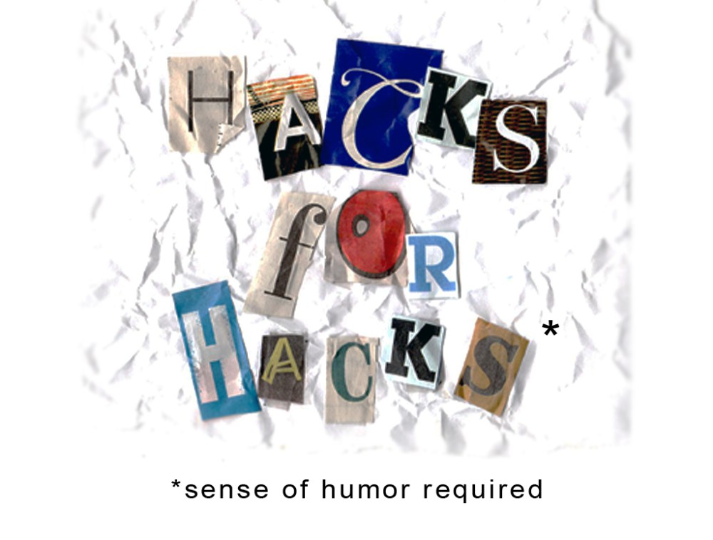 Hacks for Hacks (sense of humor required)