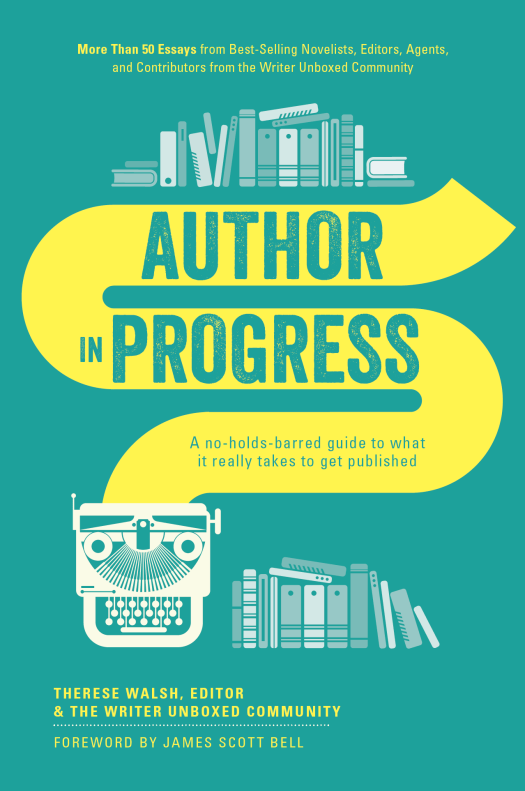 Introducing Our Writer Unboxed Book: AUTHOR IN PROGRESS (With Content That Will Blow Your Mind Then Stuff Your Brain Back into Your Skull)