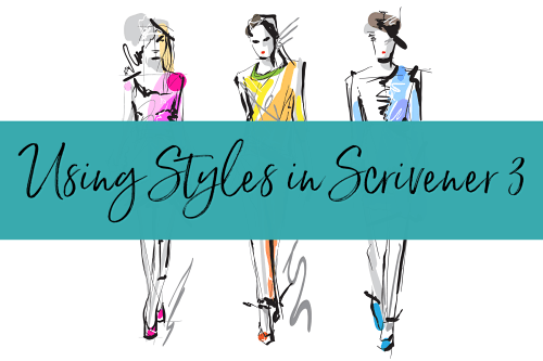 "colored pencil drawings of fashion models with teal banner reading ""Using Styles in Scrivener 3"" across the middle"