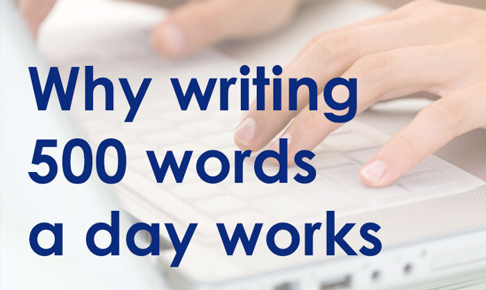 Why writing 500 words a day works