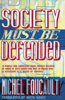 Foucault - Society Must Be Defended