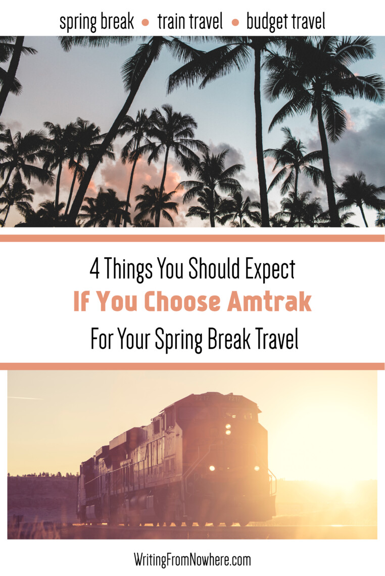 4 things to expect if you choose Amtrak for spring break travel_writing from nowhere
