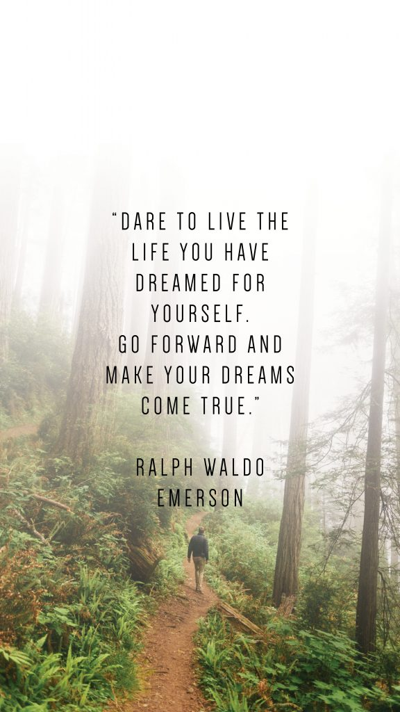 """DARE TO LIVE THE LIFE YOU HAVE DREAMED FOR YOURSELF. GO FORWARD AND MAKE YOUR DREAMS COME TRUE."""" RALPH WALDO EMERSON quote_phone wallpapers to inspire_Writing From Nowhere"""