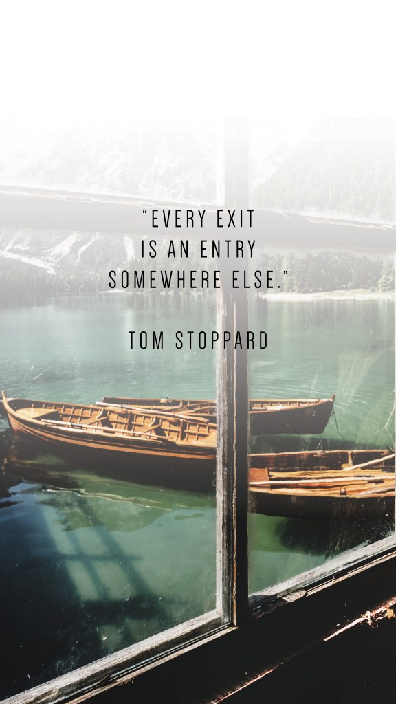 "EVERY EXIT IS AN ENTRY SOMEWHERE ELSE."" TOM STOPPARD QUOTE_PHONE WALLPAPERS TO INSPIRE_Writing From Nowhere"