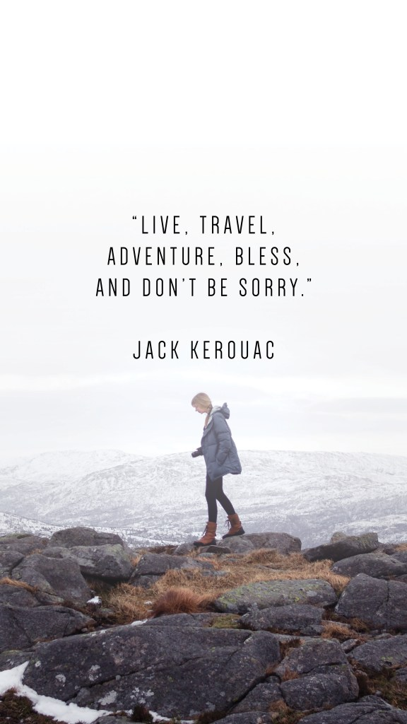 "LIVE, TRAVEL, ADVENTURE, BLESS, AND DON'T BE SORRY."" JACK KEROUAC QUOTE_PHONE WALLPAPERS TO INSPIRE_Writing From Nowhere"