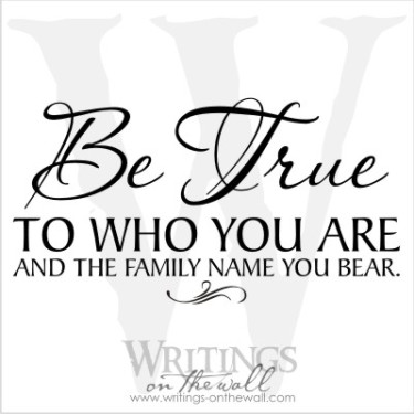 Be True to Who You Are and the Family Name You Bear